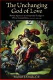 The Unchanging God of Love : Thomas Aquinas and Contemporary Theology on Divine Immutability, Dodds, Michael J., 0813215390