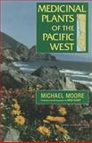 Medicinal Plants of the Pacific West, Michael Moore, 0890135398