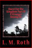 Quest for the Kingdom Part Iv a Stranger among Us, L. M. Roth, 148405539X