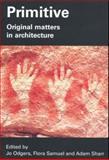 Primitive : Original Matters in Architecture, Flora Samuel, 0415385393