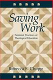 Saving Work : Feminist Practices of Theological Education, Chopp, Rebecca S., 0664255396