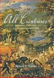 All Creatures : Naturalists, Collectors and Biodiversity 1850-1950, Kohler, Robert E., 0691125392
