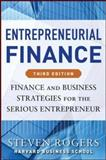Entrepreneurial Finance, Third Edition: Finance and Business Strategies for the Serious Entrepreneur, Rogers, Steven and Makonnen, Roza, 0071825398