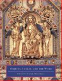 Objects, Images, and the Word : Art in the Service of the Liturgy, Hourihane, Colum, 0691115397