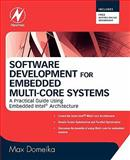 Software Development for Embedded Multi-Core Systems : A Practical Guide Using Embedded Intel Architecture, Domeika, Max, 0750685395