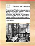 A Narrative of the Life and Astonishing Adventures of John Daniel, a Smith at Royston in Hertfordshire, Illustrated with Several Copper Plates, En, John Daniel, 1170655394
