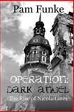 Operation Dark Angel: the Rise of Nicolaitanes, Pam Funke, 1482675390