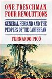 One Frenchman, Four Revolutions : General Ferrand and the Peoples of the Caribbean, Pico, Fernando, 1558765395