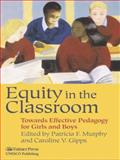 Equity in the Classroom : Towards Effective Pedagogy for Girls and Boys, Caroline V. Gipps, 075070540X