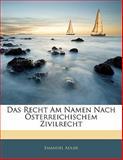 Das Recht Am Namen Nach Österreichischem Zivilrecht, Emanuel Adler, 1141375400