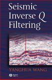 Seismic Inverse Q Filtering, Wang, Yanghua, 1405185406