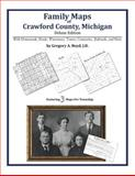 Family Maps of Crawford County, Michigan, Deluxe Edition : With Homesteads, Roads, Waterways, Towns, Cemeteries, Railroads, and More, Boyd, Gregory A., 1420315404