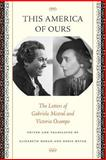 This America of Ours : The Letters of Gabriela Mistral and Victoria Ocampo, Ocampo, Victoria, 0292705409