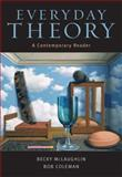 Everyday Theory : A Contemporary Reader, McLaughlin, Becky Renee and Coleman, Bob, 032119540X