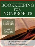 Bookkeeping for Nonprofits : A Step-by-Step Guide to Nonprofit Accounting, Dropkin, Murray and Halpin, James, 0787975400