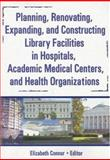 Planning, Renovating, Expanding, and Constructing Library Facilities in Hospitals, Academic Medical Centers, and Health Organizations, Connor, Elizabeth, 078902540X