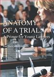 Anatomy of a Trial : A Primer for Young Lawyers, Sandler, Paul Mark, 098191540X