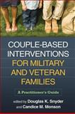 Couple-Based Interventions for Military and Veteran Families : A Practitioner's Guide, , 1462505406