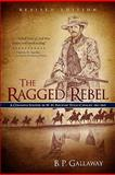 The Ragged Rebel : A Common Soldier in W. H. Parson's Texas Cavalry, 1861-1865, Gallaway, B. P., 089112540X