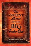 The Ancient Secret of the BIG Fake-Out, Hunt Henion, 0982205406