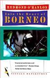 Into the Heart of Borneo, Redmond O'Hanlon, 0394755405