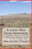 A Long Way from Nowhere, Julie Urbanski and Matt Urbanski, 149549540X