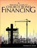 A Practical Guide to Church Bond Financing, Frederick K. Slicker, 0881445401