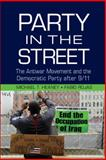 The Party in the Street : The Antiwar Movement and the Democratic Party After 9/11, Heaney, Michael T. and Rojas, Fabio, 1107085403