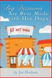 Big Decisions Are Best Made with Hot Dogs, Joe Hudson, 1482375400