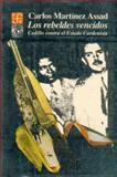 Los Rebeldes Vencidos : Cedillo Contra el Estado Cardenista, Martínez Assad, Carlos R., 968163540X