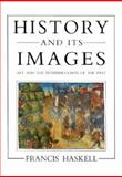 History and Its Images : Art and the Interpretation of the Past, Haskell, Francis, 0300055404