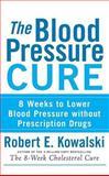 The Blood Pressure Cure, Robert E. Kowalski, 0470275405