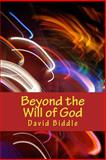 Beyond the Will of God, David Biddle, 0615655408