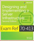 Exam Ref 70-413 : Designing and Implementing a Server Infrastructure, Paul Ferrill, Tim Ferrill, 0735685401