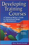 Developing Training Courses : A Technical Writer's Guide to Instructional Design and Development, Hassell-Corbiell, Rives, 0970145403