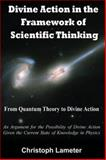 Divine Action in the Framework of Scientific Thinking : From Quantum Theory to Divine Action, Lameter, Christoph, 0977245403