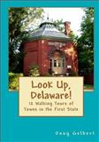 Look up, Delaware! 12 Walking Tours of Towns in the First State, Doug Gelbert, 0982575408