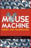 The Mouse Machine : Disney and Technology, Telotte, J. P., 0252075404