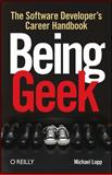 Being Geek : The Software Developer's Career Handbook, Lopp, Michael, 0596155409