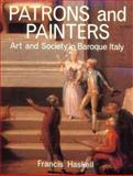 Patrons and Painters : A Study in the Relations Between Italian Art and Society in the Age of the Baroque, Haskell, Francis, 0300025408