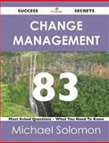 Change Management 83 Success Secrets - 83 Most Asked Questions on Change Management - What You Need to Know, Michael Solomon, 1488515409