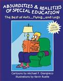 Absurdities and Realities of Special Education : The Best of Ants…, Flying…, and Logs, Giangreco, Michael F. and Ruelle, Kevin, 1890455407