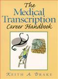 The Medical Transcription Career Handbook, Drake, Keith A., 0130115401