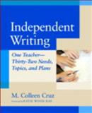 Independent Writing : One Teacher---Thirty-Two Needs, Topics, and Plans, Cruz, Maria Colleen and Cruz, M. Colleen, 0325005400