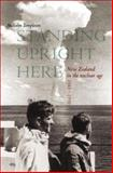 Standing Upright Here : New Zealand in the Nuclear Age 1945-1990, Templeton, Malcolm, 0864735405