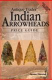 Antique Trader Indian Arrowheads Price Guide, Jason Hanna, 0896895408
