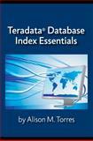 Teradata® Database Index Essentials, Torres, Alison, 0983915407