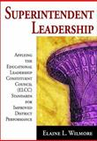 Superintendent Leadership : Applying the Educational Leadership Constituent Council Standards for Improved District Performance, Wilmore, Elaine L., 1412955408