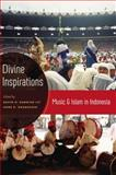 Divine Inspirations : Music and Islam in Indonesia, Harnish, David D., 0195385411