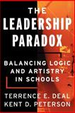 The Leadership Paradox : Balancing Logic and Artistry in Schools, Deal, Terrence E. and Peterson, Kent D., 0787955418